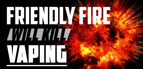 friendly fire will kill vaping header