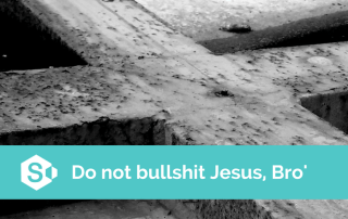 Do not bullshit Jesus