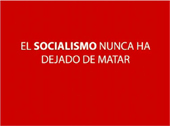 El socialismo nunca ha dejado de matar