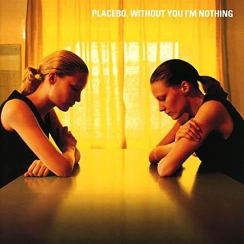 Placebo「Without You I'm Nothing」
