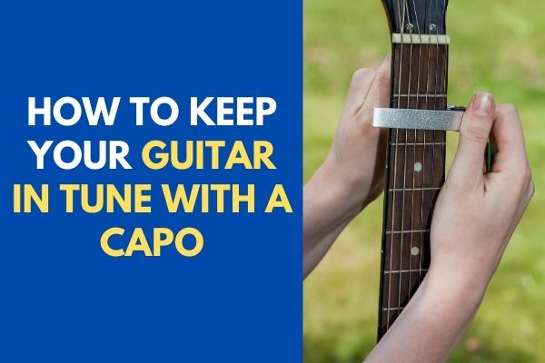 How To Keep Your Guitar In Tune With A Capo Guitarandbass Com