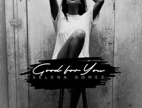 Selena Gomez Good for You Chords Guitar Piano and Lyrics