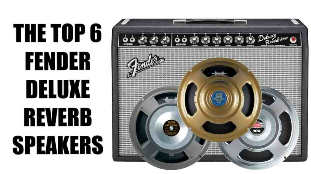 The 6 Best Speakers for a Fender '65 Deluxe Reverb Amplifier