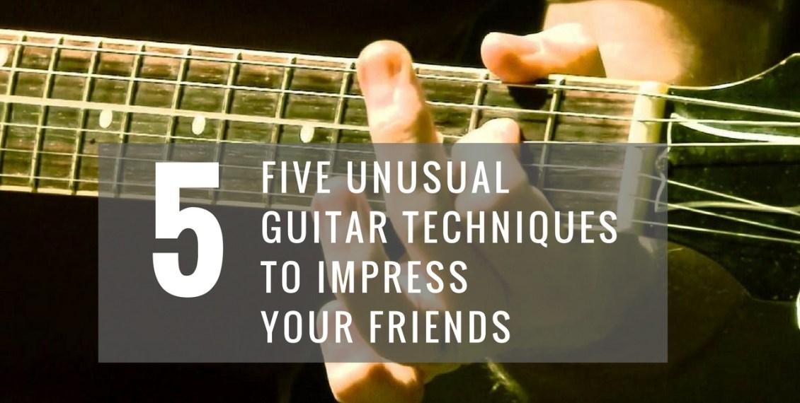 Five Unusual Guitar Techniques To Impress Your Friends