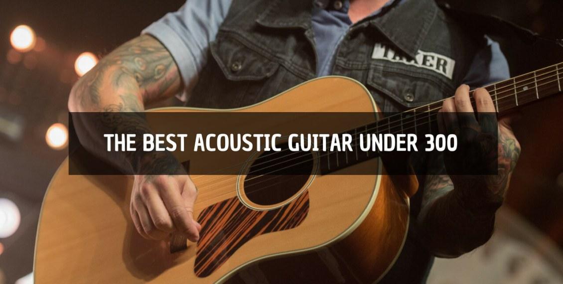 best acoustic guitar under 300
