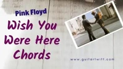 Pink Floyd - Wish You Were Here Chords - GuitarTwitt