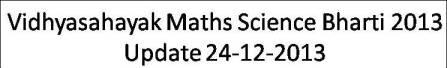 Vidhyasahayak Maths Science Bharti 2013 Update 24-12-2013