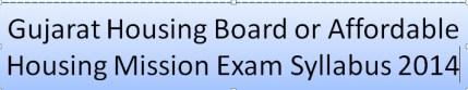 Gujarat Housing Board or Affordable Housing Mission Exam Syllabus 2014