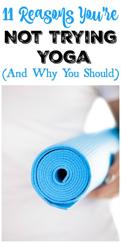 11 Reasons You're Not Trying Yoga (And Why You Should!)