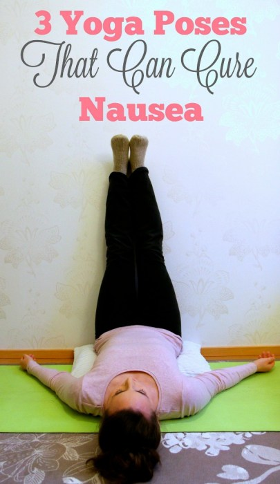 Feeling Under the weather? Try these 3 yoga poses and get instant relief for nausea and stomach pain. 3 Yoga Poses for Nausea