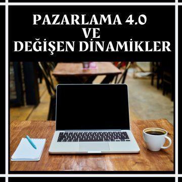 PAZARLAMA 4.0 VE DEĞİŞEN DİNAMİKLER