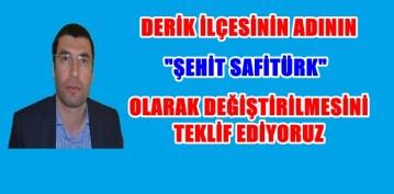 """MARDİN'İN DERİK İLÇESİNİN ADI """"ŞEHİT SAFİTÜRK İLÇESİ"""" OLSUN"""