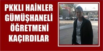 PKK'LI HAİNLER GÜMÜŞHANELİ ÖĞRETMEN HEMŞERİMİZİ KAÇIRDILAR
