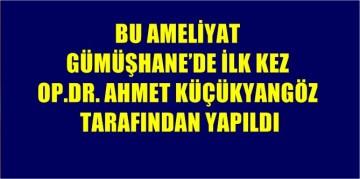 Gümüşhane'de Bu Ameliyatı İlk Kez Dr.Ahmet Küçükyangöz Yaptı