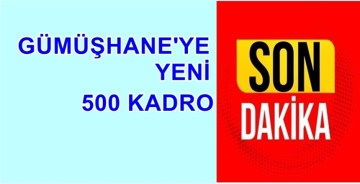 GÜMÜŞHANE'YE TYP'DEN 500 KİŞİLİK YENİ KADRO GELDİ