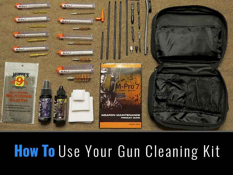 how to use your gun cleaning kit