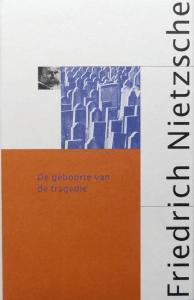 Friedrich Nietzsche -  De Geboorte van de Tragedie