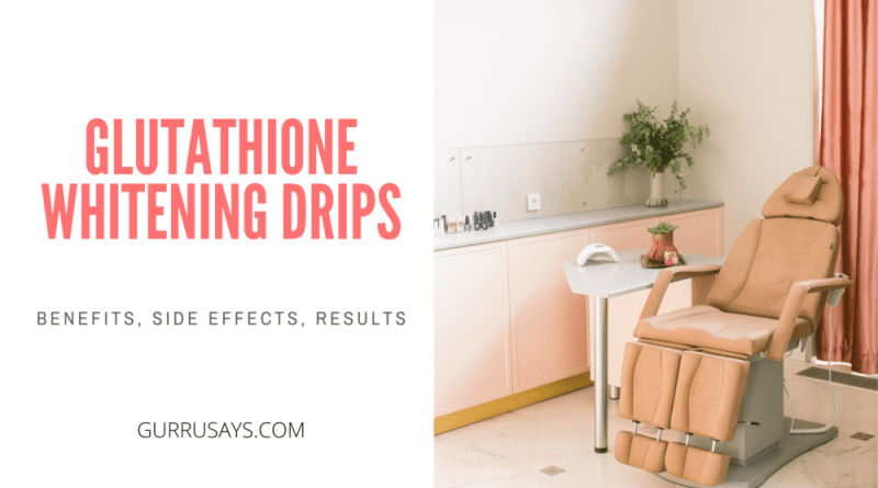 Glutathione Whitening Drips Benefits, Side Effects, Results