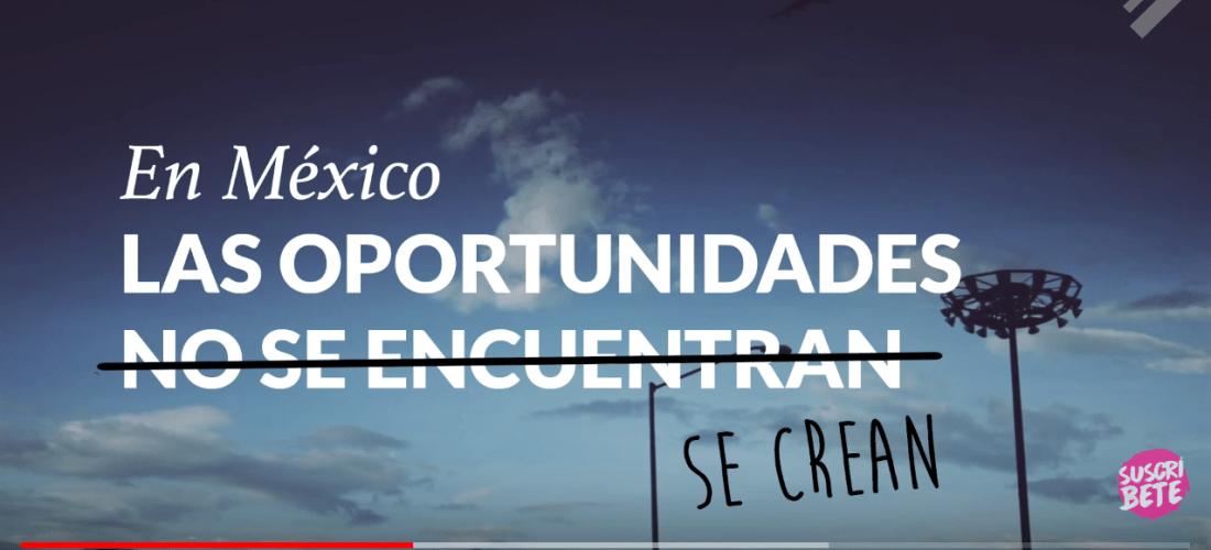 En México las oportunidades se crean