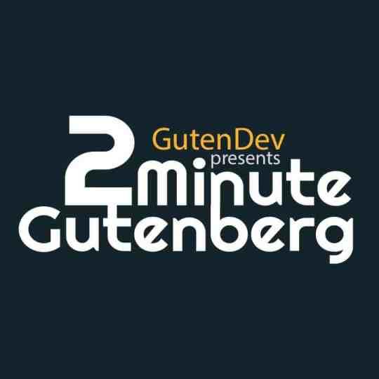 2 Minute Gutenberg. gutenberg, gutendev