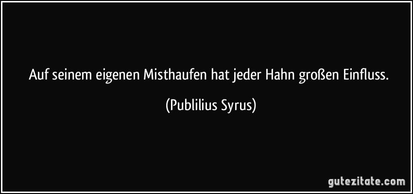 https://i2.wp.com/gutezitate.com/zitate-bilder/zitat-auf-seinem-eigenen-misthaufen-hat-jeder-hahn-groszen-einfluss-publilius-syrus-175570.jpg
