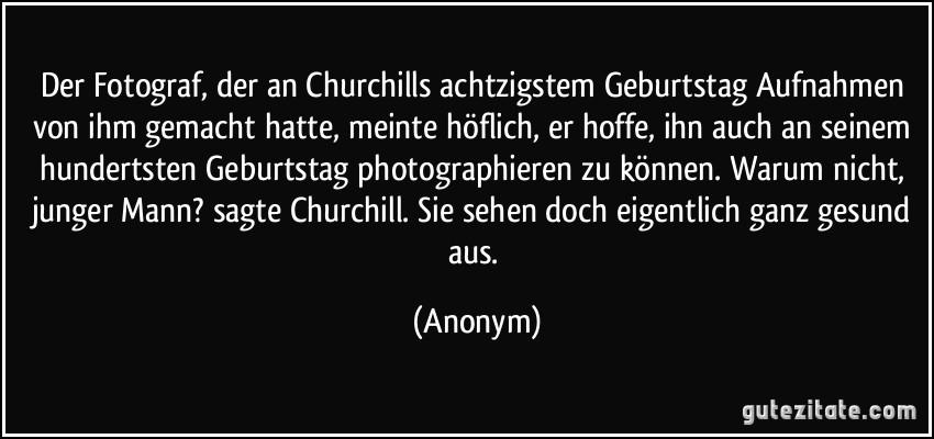Der Fotograf Der An Churchills Achtzigstem Geburtstag Aufnahmen Von Ihm Gemacht Hatte Meinte Hoflich