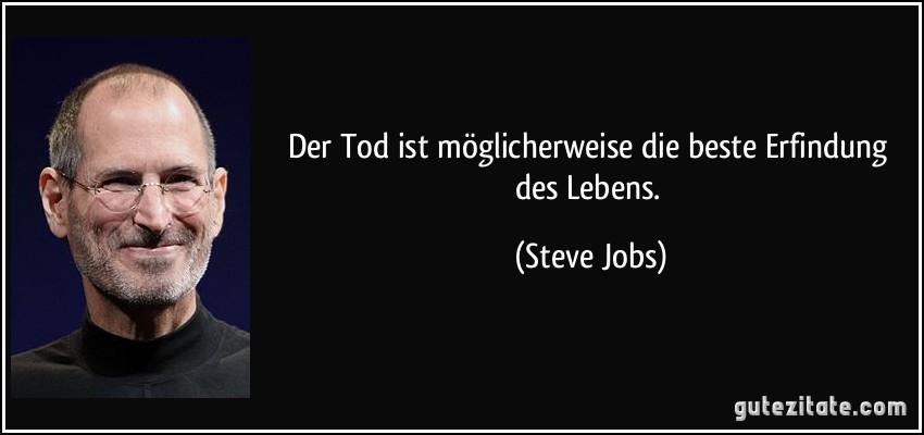 Der Tod Ist Moglicherweise Beste Erfindung Des Lebens Steve Jobs