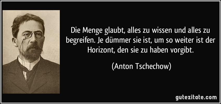 https://i2.wp.com/gutezitate.com/zitate-bilder/zitat-die-menge-glaubt-alles-zu-wissen-und-alles-zu-begreifen-je-dummer-sie-ist-um-so-weiter-ist-der-anton-tschechow-228028.jpg