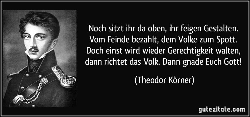 https://i2.wp.com/gutezitate.com/zitate-bilder/zitat-noch-sitzt-ihr-da-oben-ihr-feigen-gestalten-vom-feinde-bezahlt-dem-volke-zum-spott-doch-einst-theodor-korner-282565.jpg
