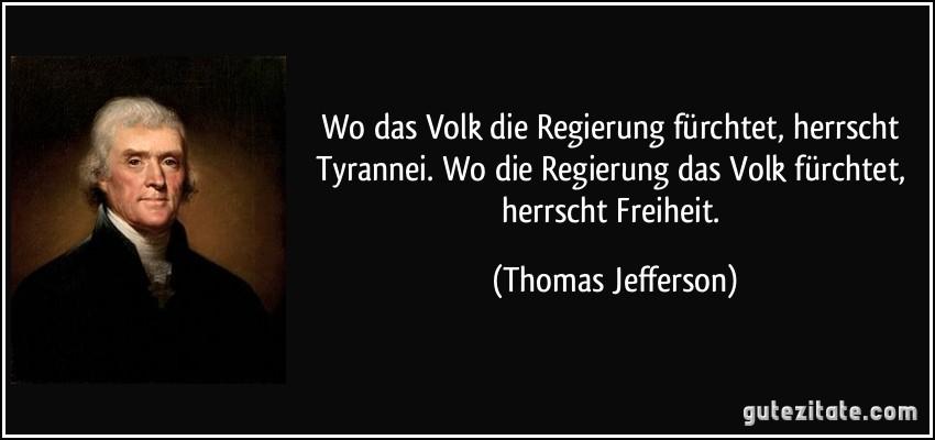 https://i2.wp.com/gutezitate.com/zitate-bilder/zitat-wo-das-volk-die-regierung-furchtet-herrscht-tyrannei-wo-die-regierung-das-volk-furchtet-thomas-jefferson-262773.jpg