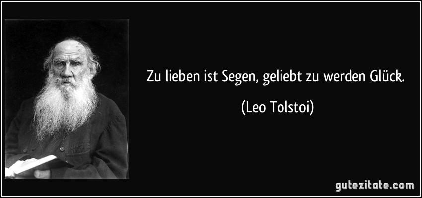 Zu Lieben Ist Segen Geliebt Zu Werden Gluck Leo Tolstoi