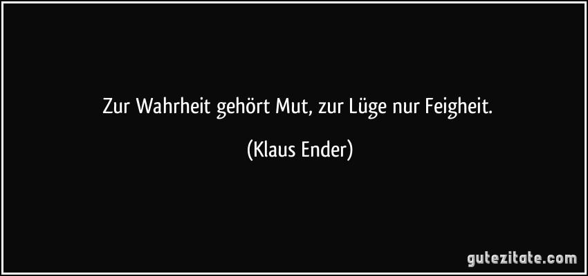 https://i2.wp.com/gutezitate.com/zitate-bilder/zitat-zur-wahrheit-gehort-mut-zur-luge-nur-feigheit-klaus-ender-271691.jpg