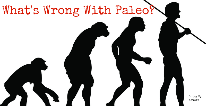 4 Valid Criticisms of the Paleo Diet - Gutsy By Nature