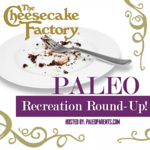 Paleo Parents Cheesecake Factory Round Up Graphic
