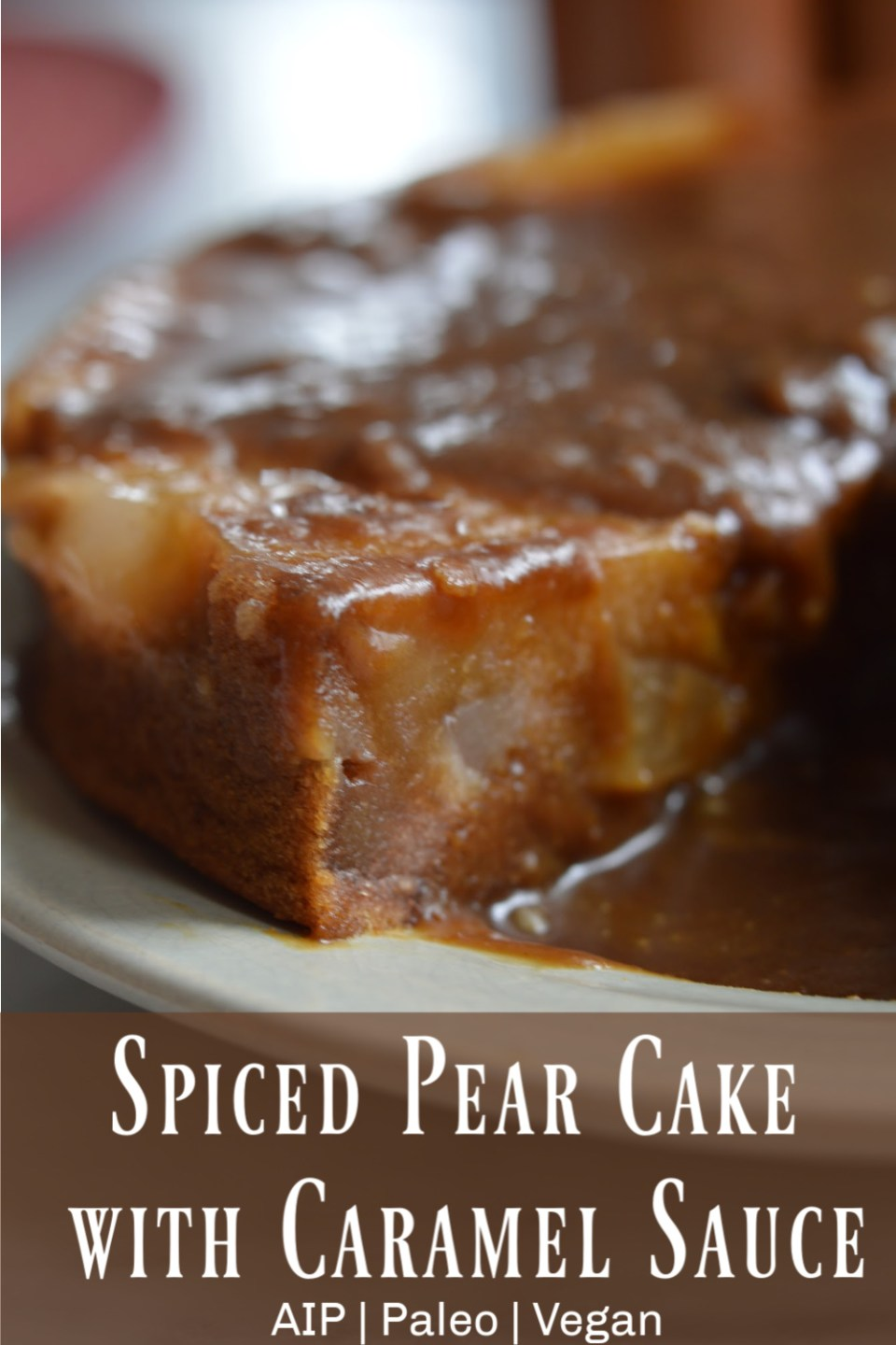 Spiced Pear Cake with Caramel Sauce (AIP)