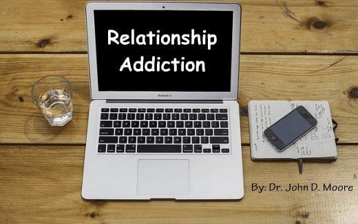 relationship addiction signs symptoms. Dr. John D. Moore