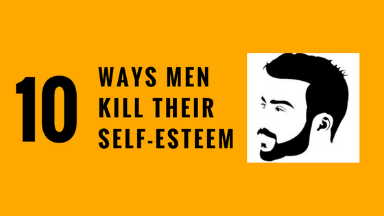 ten ways men kill self esteem