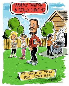 """cartoon of man. """"Man, my tampon is chafing"""", caption is """"the power of truly great advertising"""""""