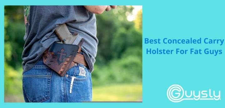 Best Concealed Carry Holster For Fat Guys