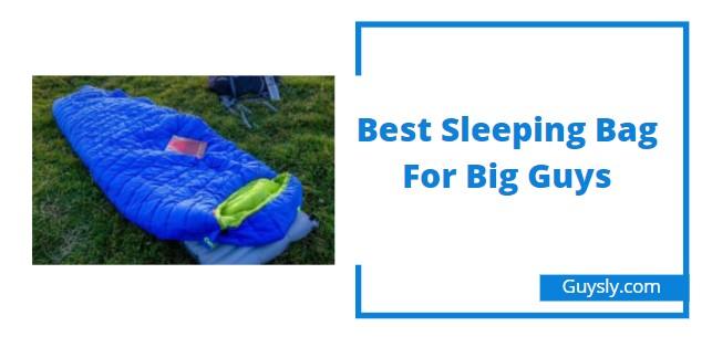 Best Sleeping Bag For Big Guys