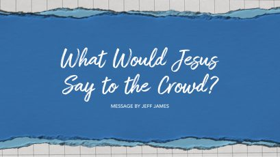What Would Jesus Say to the Crowd?