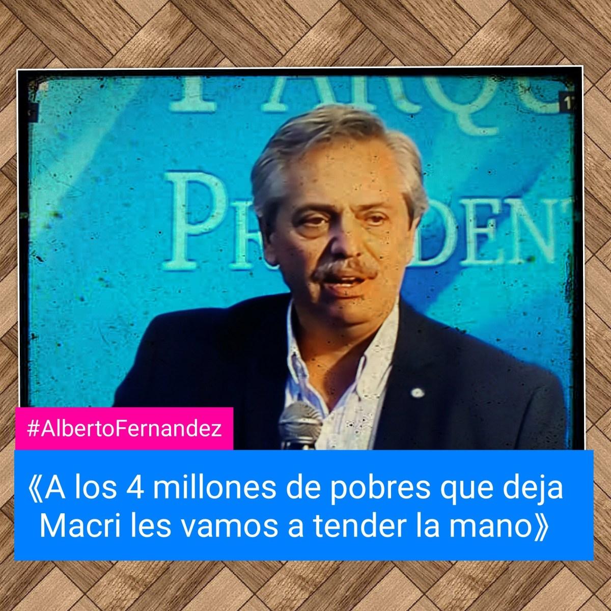 #AlbertoFernandez 《A los 4 millones de pobres que deja Macri les vamos a tender la mano》