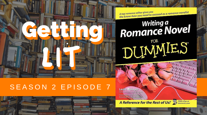 Getting Lit S2EP7: Writing a Romance Novel for Dummies