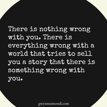 there is nothing wrong with you