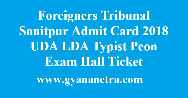 Foreigners Tribunal Sonitpur Admit Card