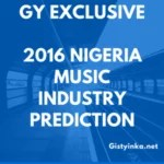 GY Exclusive: GY 2016 Nigeria Music Industry Prediction