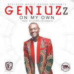 New Music : Download Geniuzz — On My Own (Prod by GospelOnDeBeatz)