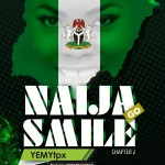 Music Premiere : For the Love of the Nation! Download Yemy TPX — Naija Go Smile (Chapter 2) (Prod by Edward Sunday)