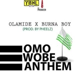 New Music : Download Olamide — Omo Wobe Anthem Ft. Burna Boy (Prod by Pheelz)
