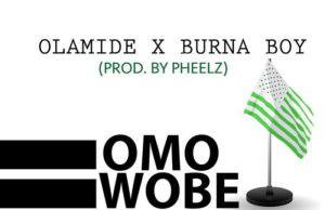 Olamide -- Omo Wobe Anthem Ft. Burna Boy (Prod. Pheelz)